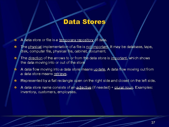 Data Stores A data store or file is a temporary repository of data. The
