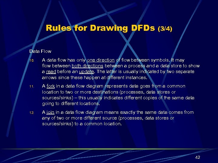 Rules for Drawing DFDs (3/4) Data Flow 10. A data flow has only one