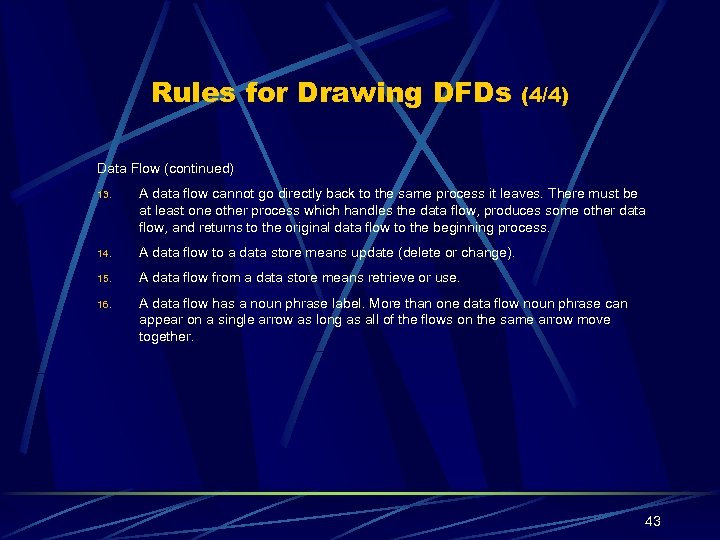 Rules for Drawing DFDs (4/4) Data Flow (continued) 13. A data flow cannot go