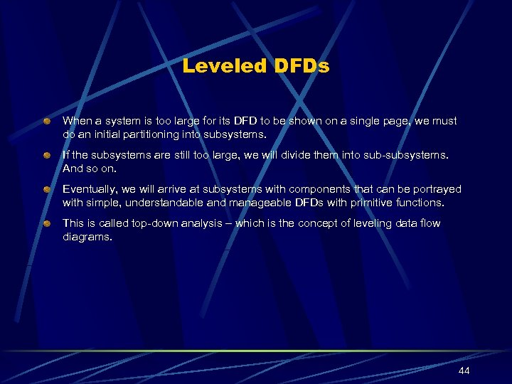 Leveled DFDs When a system is too large for its DFD to be shown