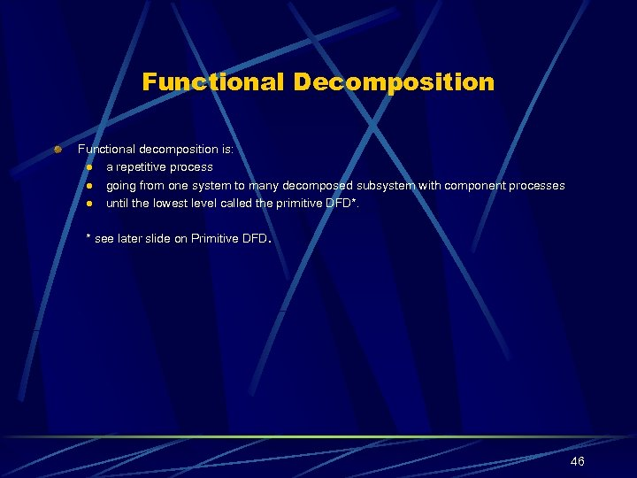 Functional Decomposition Functional decomposition is: l a repetitive process l going from one system