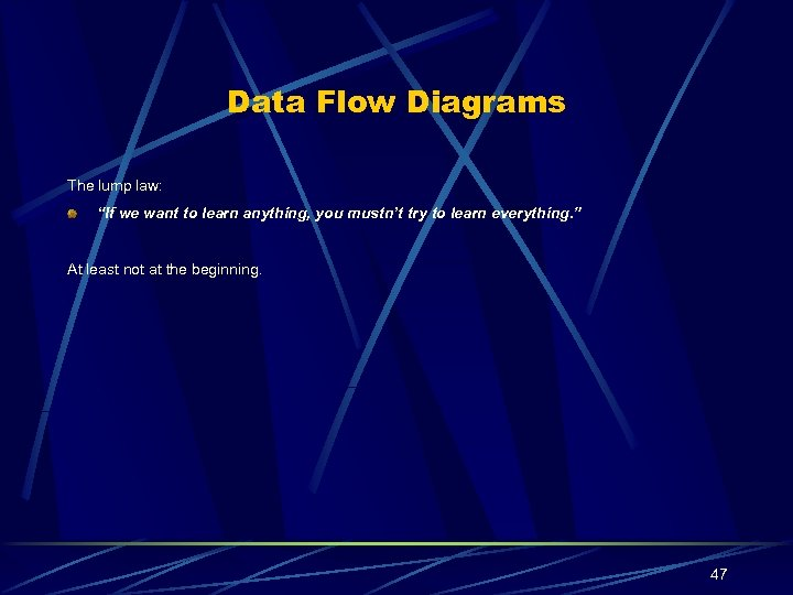 """Data Flow Diagrams The lump law: """"If we want to learn anything, you mustn't"""