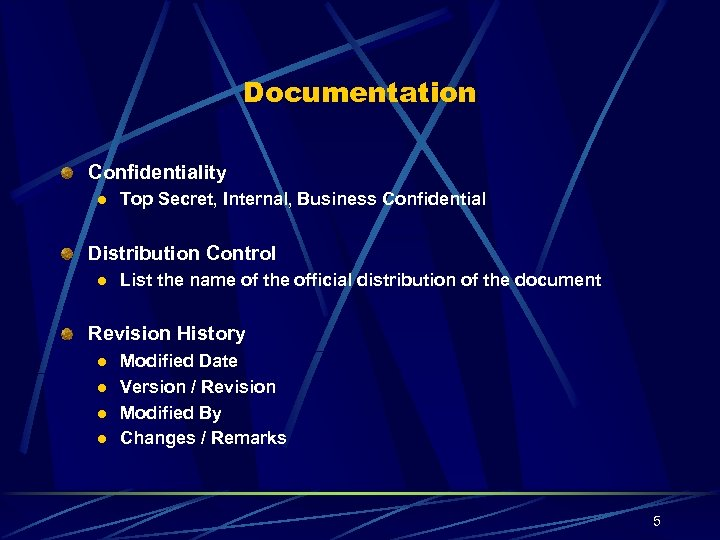 Documentation Confidentiality l Top Secret, Internal, Business Confidential Distribution Control l List the name