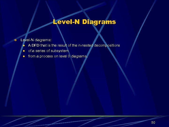 Level-N Diagrams Level-N diagrams: l A DFD that is the result of the n-nested