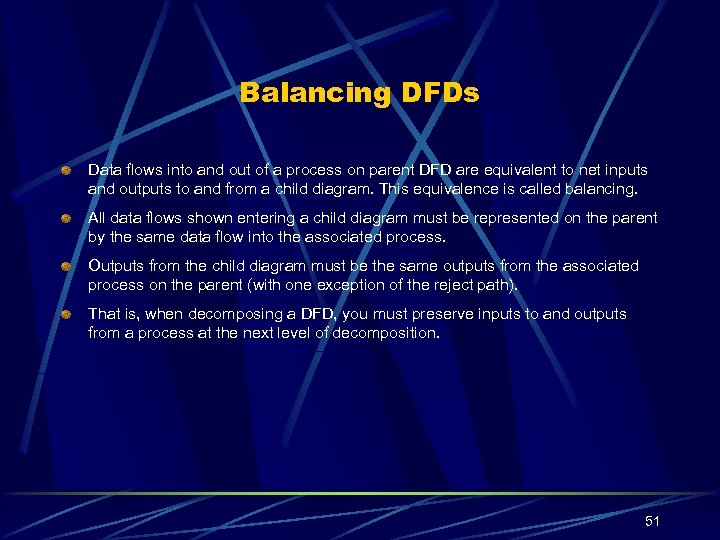 Balancing DFDs Data flows into and out of a process on parent DFD are