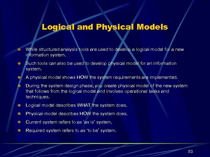 Logical and Physical Models While structured analysis tools are used to develop a logical