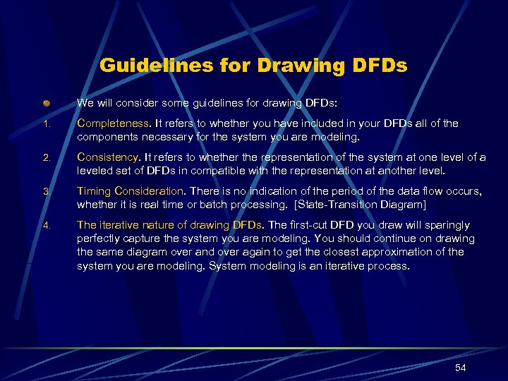 Guidelines for Drawing DFDs We will consider some guidelines for drawing DFDs: 1. Completeness.