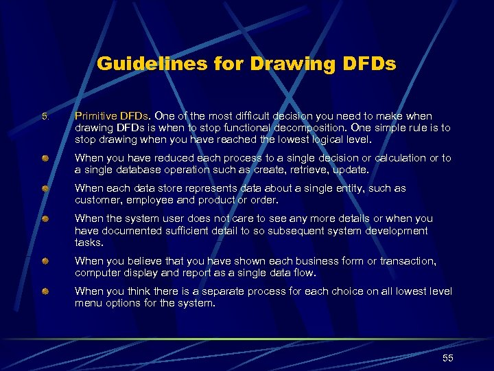 Guidelines for Drawing DFDs 5. Primitive DFDs. One of the most difficult decision you