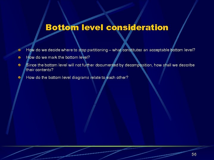 Bottom level consideration How do we decide where to stop partitioning – what constitutes
