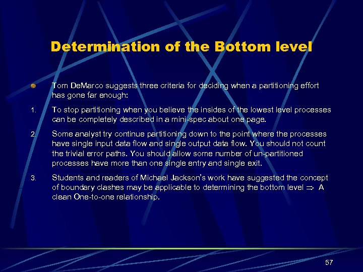 Determination of the Bottom level Tom De. Marco suggests three criteria for deciding when