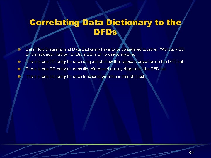 Correlating Data Dictionary to the DFDs Data Flow Diagrams and Data Dictionary have to