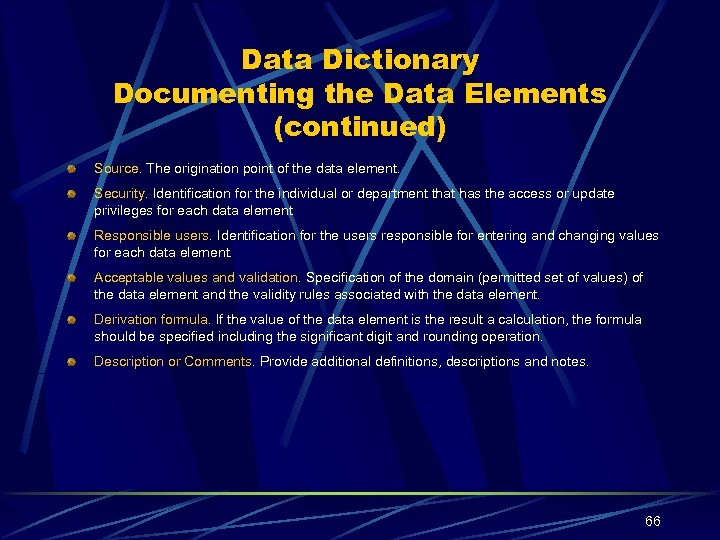 Data Dictionary Documenting the Data Elements (continued) Source. The origination point of the data