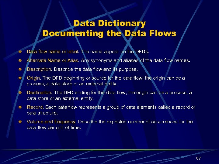 Data Dictionary Documenting the Data Flows Data flow name or label. The name appear