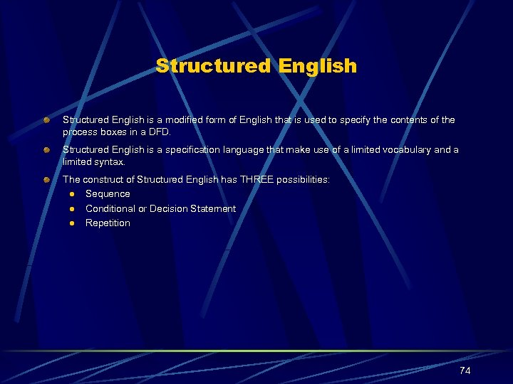Structured English is a modified form of English that is used to specify the
