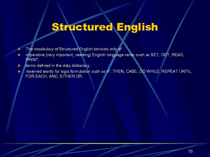 Structured English The vocabulary of Structured English consists only of : imperative (very important,