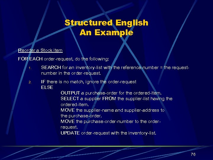 Structured English An Example Reorder a Stock item FOR EACH order-request, do the following: