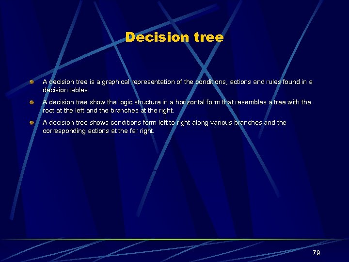 Decision tree A decision tree is a graphical representation of the conditions, actions and