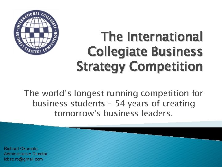 The International Collegiate Business Strategy Competition The world's longest running competition for business students