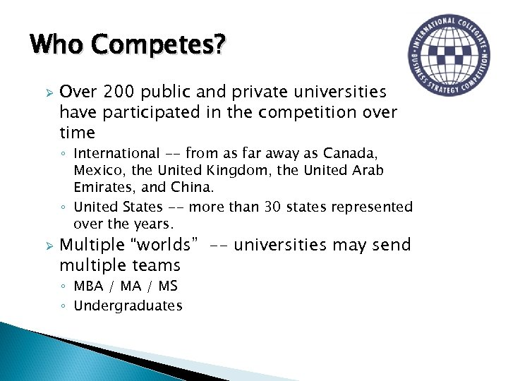 Who Competes? Ø Over 200 public and private universities have participated in the competition
