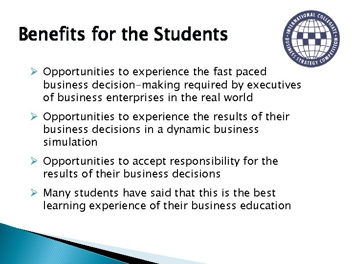 Benefits for the Students Ø Opportunities to experience the fast paced business decision-making required