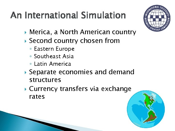 An International Simulation Merica, a North American country Second country chosen from ◦ Eastern