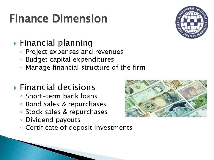 Finance Dimension Financial planning ◦ Project expenses and revenues ◦ Budget capital expenditures ◦