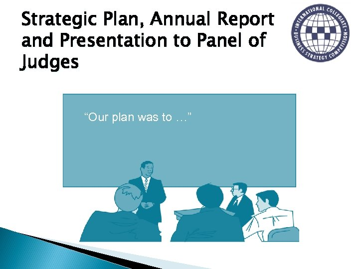 "Strategic Plan, Annual Report and Presentation to Panel of Judges ""Our plan was to"