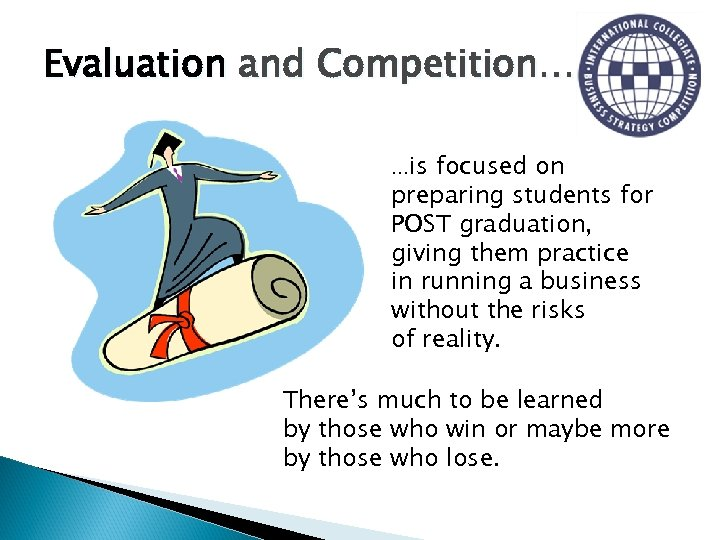 Evaluation and Competition… …is focused on preparing students for POST graduation, giving them practice