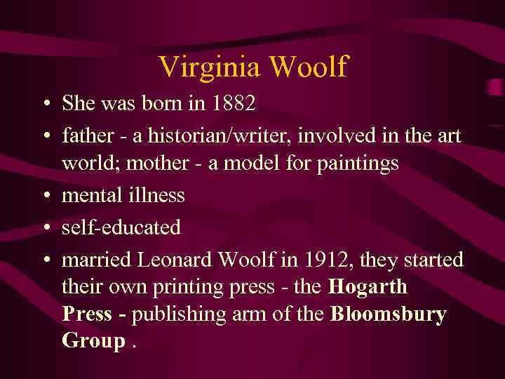 Virginia Woolf • She was born in 1882 • father - a historian/writer, involved