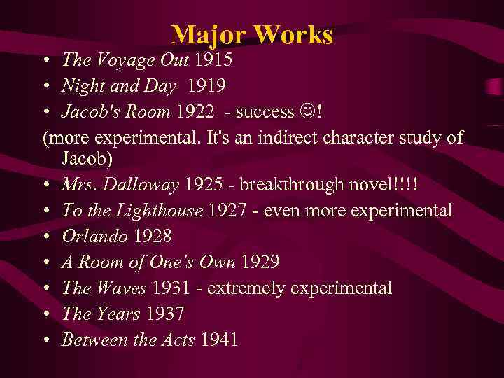 Major Works • The Voyage Out 1915 • Night and Day 1919 • Jacob's