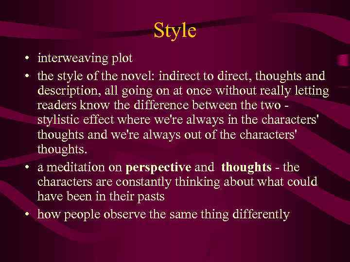 Style • interweaving plot • the style of the novel: indirect to direct, thoughts