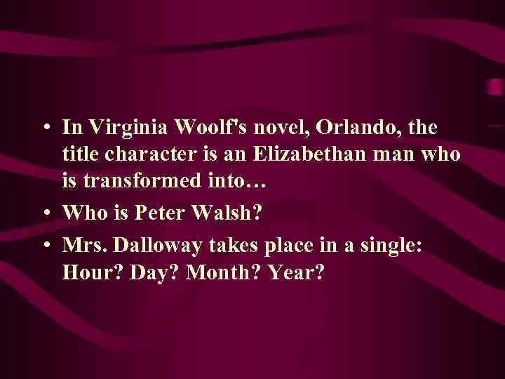 • In Virginia Woolf's novel, Orlando, the title character is an Elizabethan man