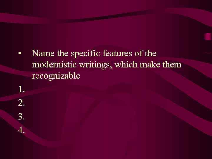 • 1. 2. 3. 4. Name the specific features of the modernistic writings,