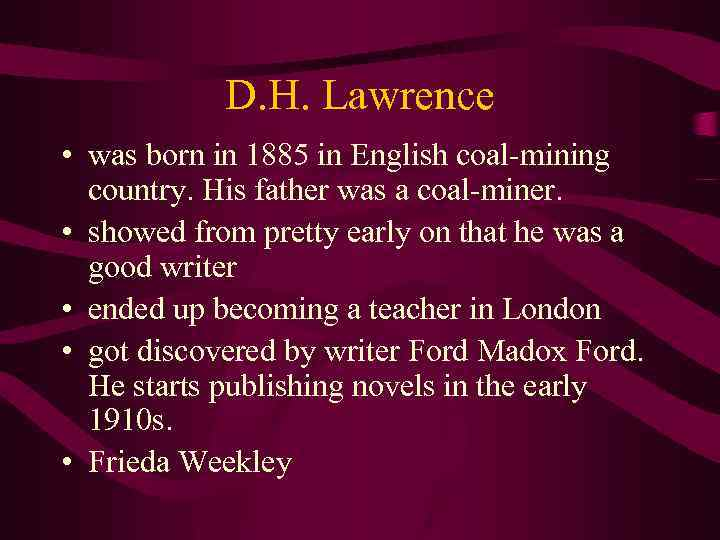 D. H. Lawrence • was born in 1885 in English coal-mining country. His father