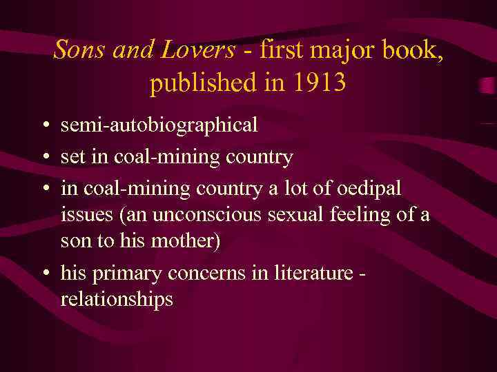 Sons and Lovers - first major book, published in 1913 • semi-autobiographical • set