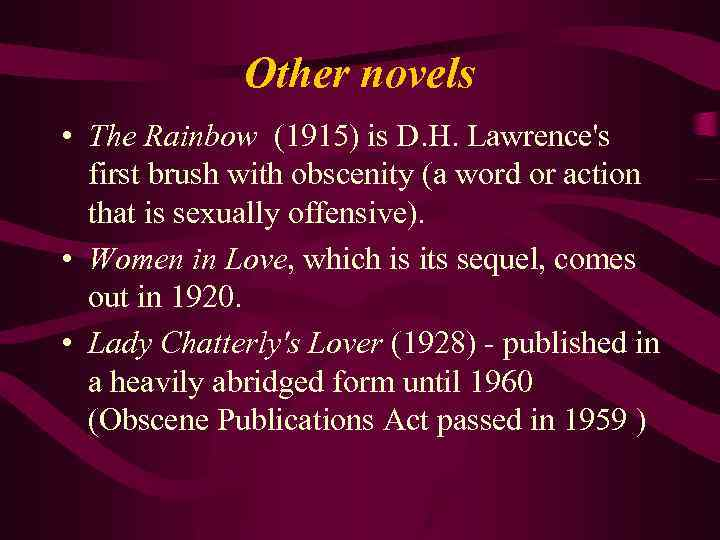 Other novels • The Rainbow (1915) is D. H. Lawrence's first brush with obscenity