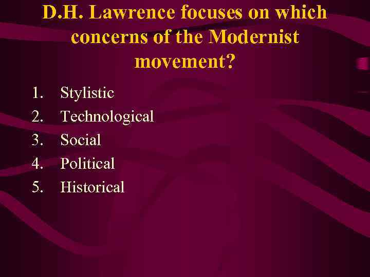 D. H. Lawrence focuses on which concerns of the Modernist movement? 1. 2. 3.