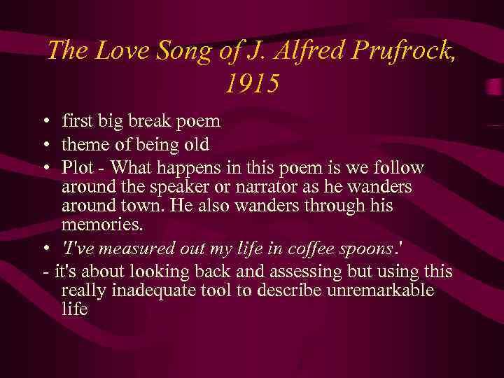 The Love Song of J. Alfred Prufrock, 1915 • first big break poem •