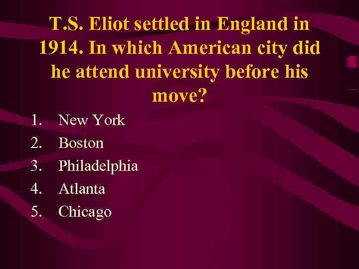 T. S. Eliot settled in England in 1914. In which American city did he