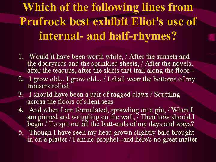 Which of the following lines from Prufrock best exhibit Eliot's use of internal- and