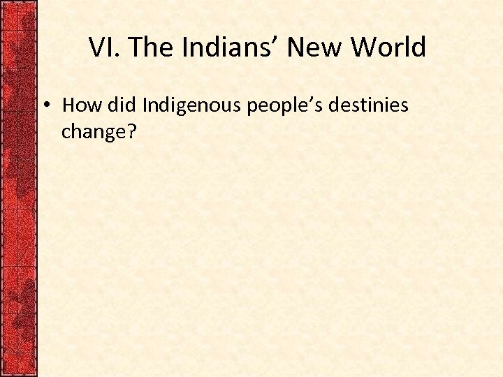VI. The Indians' New World • How did Indigenous people's destinies change?