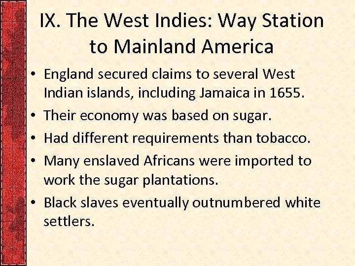 IX. The West Indies: Way Station to Mainland America • England secured claims to