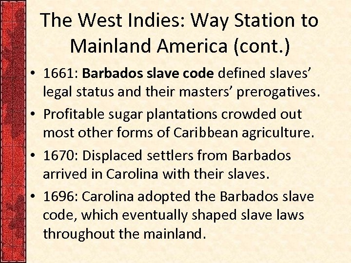 The West Indies: Way Station to Mainland America (cont. ) • 1661: Barbados slave