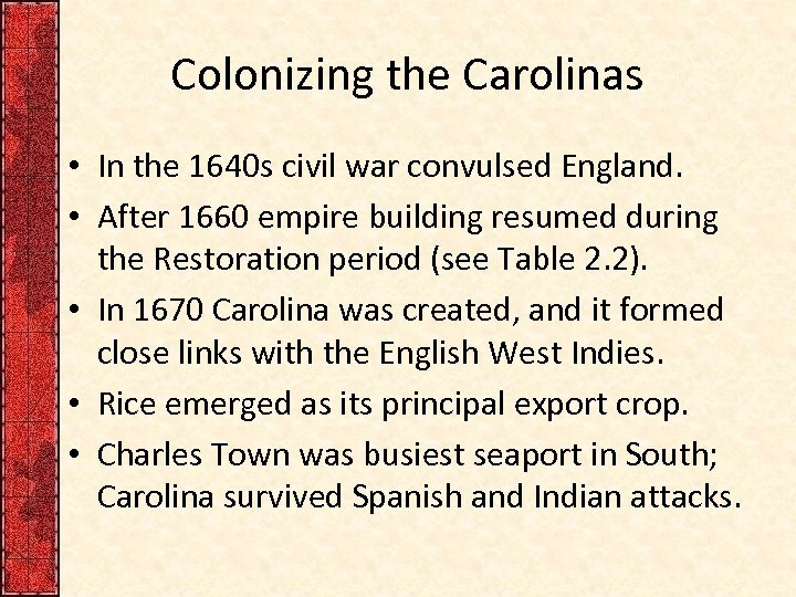 Colonizing the Carolinas • In the 1640 s civil war convulsed England. • After
