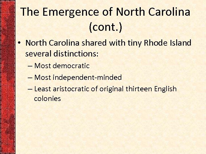 The Emergence of North Carolina (cont. ) • North Carolina shared with tiny Rhode