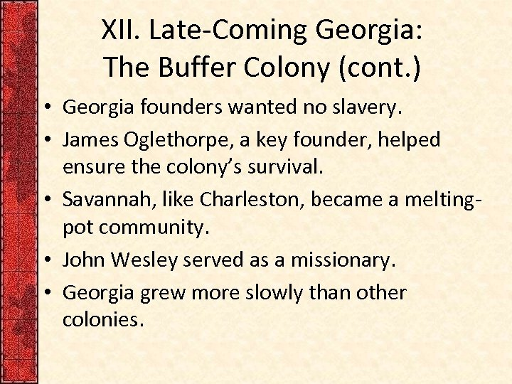 XII. Late-Coming Georgia: The Buffer Colony (cont. ) • Georgia founders wanted no slavery.