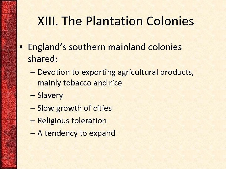 XIII. The Plantation Colonies • England's southern mainland colonies shared: – Devotion to exporting