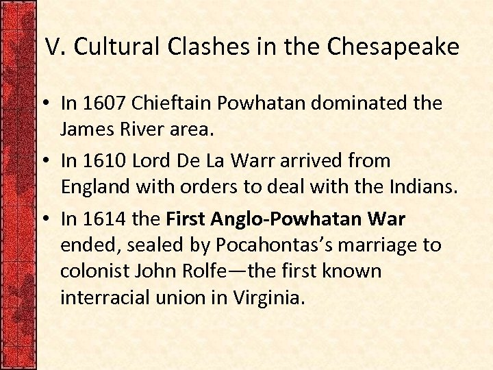 V. Cultural Clashes in the Chesapeake • In 1607 Chieftain Powhatan dominated the James