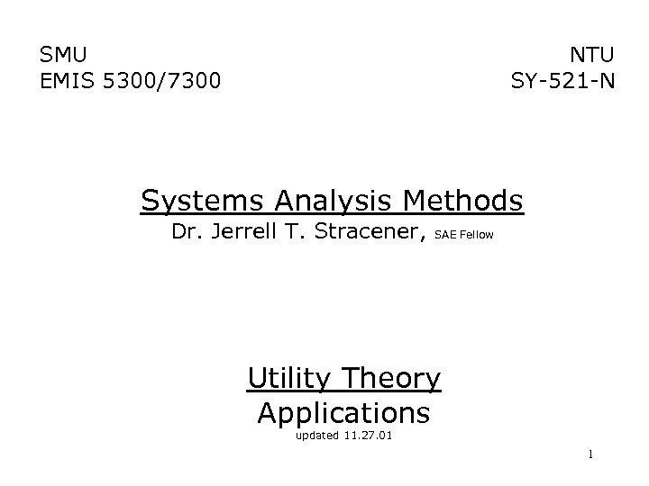 SMU EMIS 5300/7300 NTU SY-521 -N Systems Analysis Methods Dr. Jerrell T. Stracener, SAE