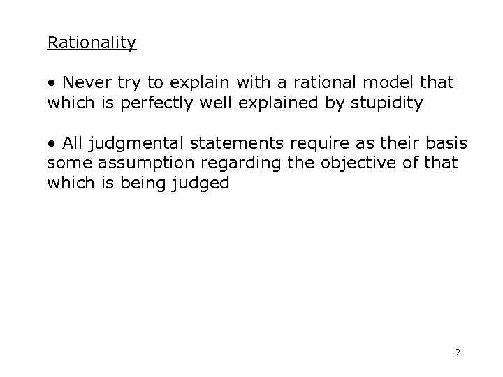 Rationality • Never try to explain with a rational model that which is perfectly